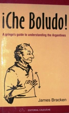 Che Boludo: A Gringo's Guide to Understanding the Argentines: James Bracken: 9789872173128: Amazon.com: Books