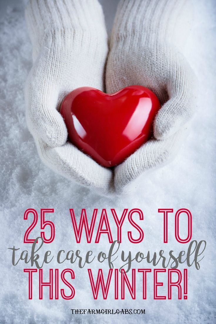 25 Ways To Take Care Of Yourself This Winter Take Care Of Yourself Healthy Mind Take Care