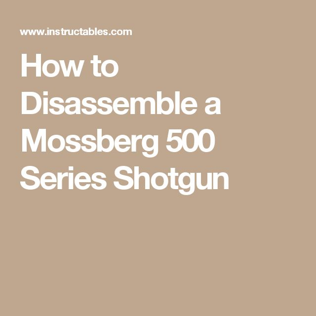 How to Disassemble a Mossberg 500 Series Shotgun