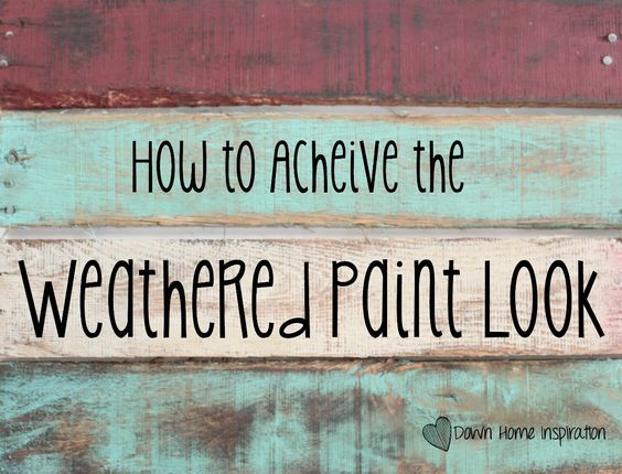 How to Achieve the Weathered Paint Look - Down Home Inspiration