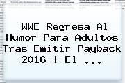 http://tecnoautos.com/wp-content/uploads/imagenes/tendencias/thumbs/wwe-regresa-al-humor-para-adultos-tras-emitir-payback-2016-el.jpg WWE. WWE regresa al humor para adultos tras emitir Payback 2016   El ..., Enlaces, Imágenes, Videos y Tweets - http://tecnoautos.com/actualidad/wwe-wwe-regresa-al-humor-para-adultos-tras-emitir-payback-2016-el/