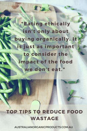 australianorganicproductsWith a few small changes to your habits, you can save money and cut back your contributions to food wastage. Find out how with these simple tips #organic #health