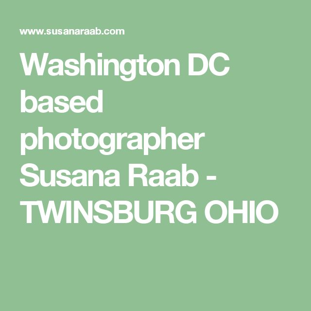 Washington DC based photographer Susana Raab - TWINSBURG OHIO