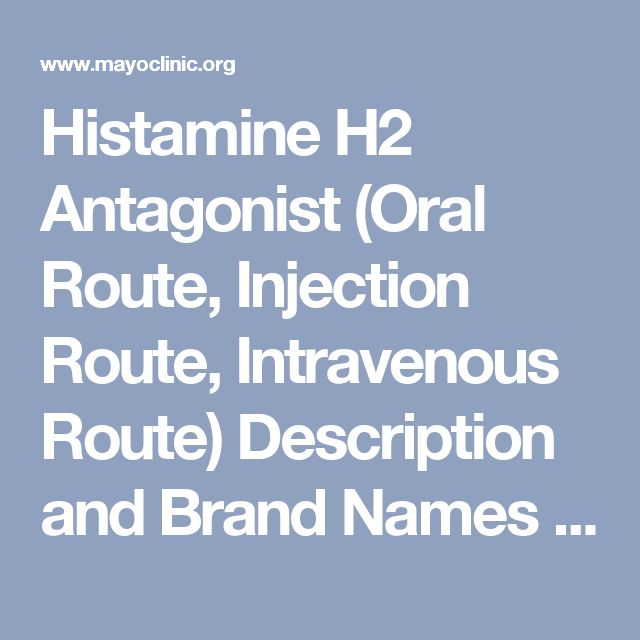 Histamine H2 Antagonist (Oral Route, Injection Route, Intravenous Route) Description and Brand Names - Mayo Clinic
