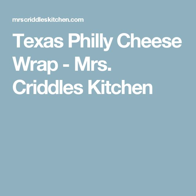 Texas Philly Cheese Wrap - Mrs. Criddles Kitchen