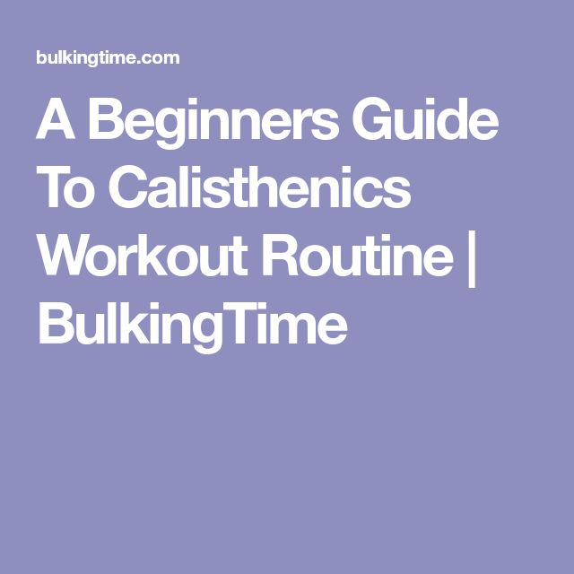 A Beginners Guide To Calisthenics Workout Routine | BulkingTime