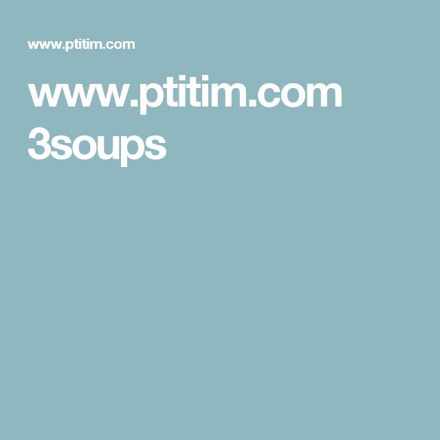 www.ptitim.com 3soups