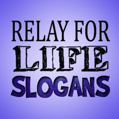 Relay For Life Slogans and Sayings