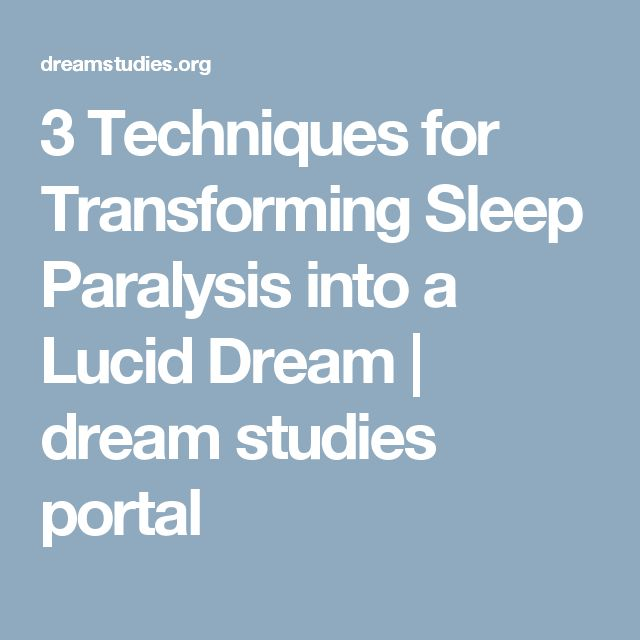 3 Techniques for Transforming Sleep Paralysis into a Lucid Dream | dream studies portal