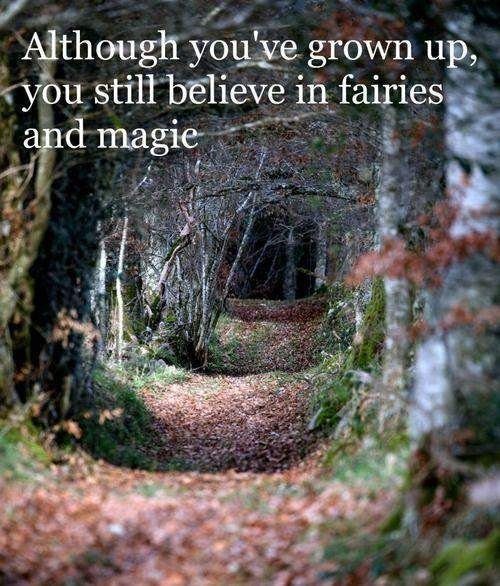 "I don't think ""growing up"" and believing in faeries and magic are mutually exclusive."