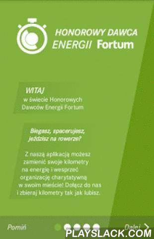 Honorowy Dawca Energii Fortum  Android App - playslack.com , Przedstawiamy aplikację, dzięki której możesz wspierać jedną z pięciu wybranych organizacji charytatywnych - po prostu biegając, jeżdżąc na rowerze, a nawet spacerując! W czasie aktywności fizycznej, włączona aplikacja HDEF zlicza przemierzone kilometry, które automatycznie zamienia na energię. Przez cały czas trwania akcji energia (Wh) jest zliczana zarówno dla osób indywidualnych jak i całych miast: Bytomia, Częstochowy, Płocka…