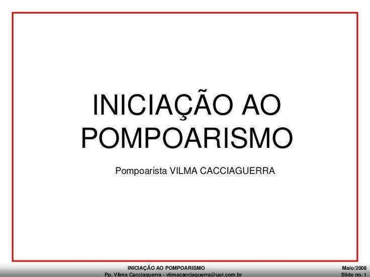INICIAÇÃO AO POMPOARISMO Maio/2008 Pp. Vilma Cacciaguerra - vilmacacciaguerra@uol.com.br Slide no. 1 Pompoarista VILMA CACCIAGUERRA INICIAÇÃO AO POMPOARISMO