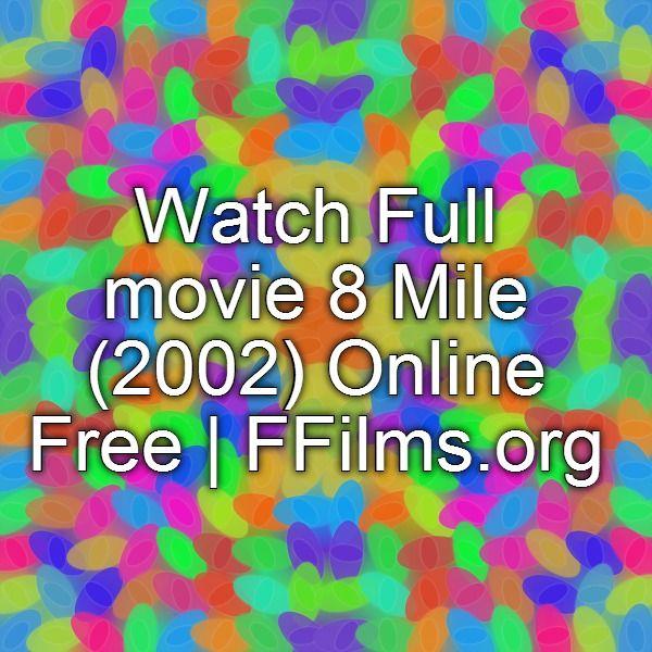 Watch Full movie 8 Mile (2002) Online Free   FFilms.org