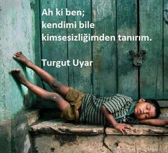 Ah ki ben; kendimi bile kimsesizliğimden tanırım.   - Turgut Uyar  #sözler #anlamlısözler #güzelsözler #manalısözler #özlüsözler #alıntı #alıntılar #alıntıdır #alıntısözler