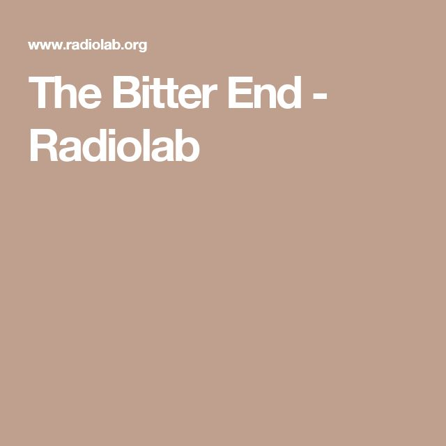 The Bitter End - Radiolab
