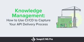 Knowledge Management: How to Use CI/CD to Capture Your API Delivery Process