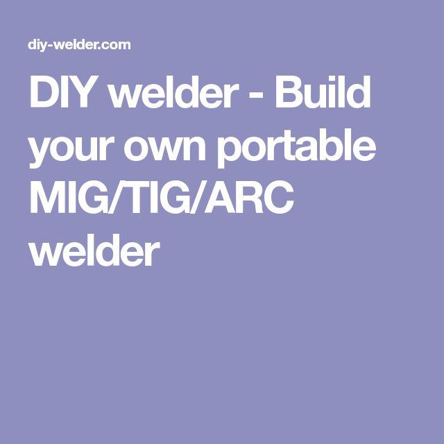 DIY welder - Build your own portable MIG/TIG/ARC welder