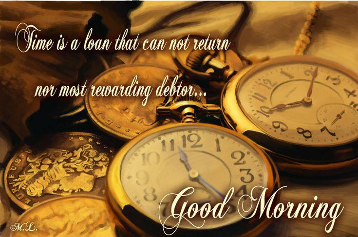 Čas je půjčka,kterou nedokáže vrátit  ani nejvděčnější dlužník...