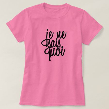 'Je Ne Sais Quoi' French Quote T-Shirt - click to get yours right now!