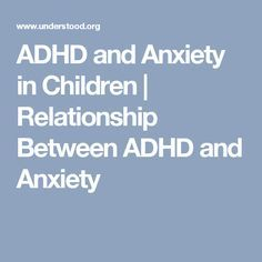 ADHD and Anxiety in Children | Relationship Between ADHD and Anxiety