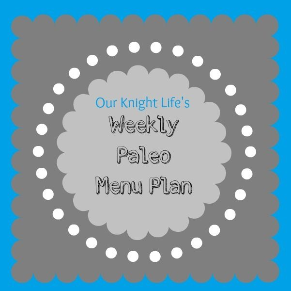 Weekly Paleo Menu Plan | Menu Plan Monday | Our Knight Life