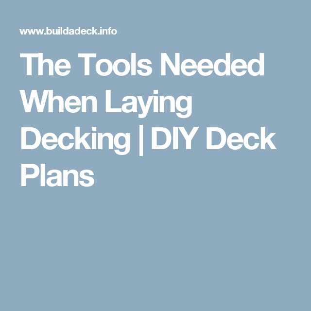 The Tools Needed When Laying Decking | DIY Deck Plans