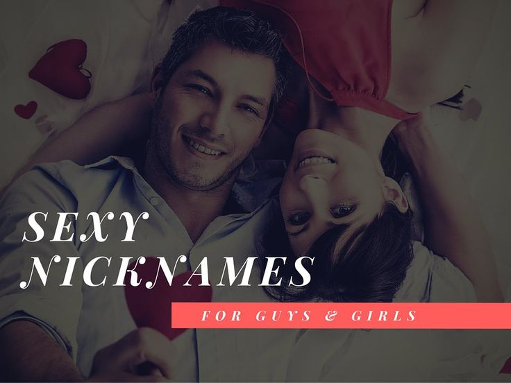 101 Sexy Nicknames for Guys and Girls