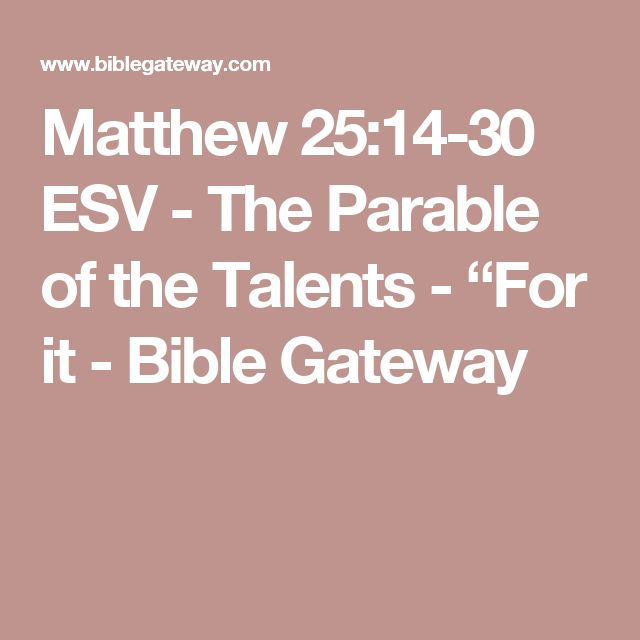 """Matthew 25:14-30 ESV - The Parable of the Talents - """"For it - Bible Gateway"""