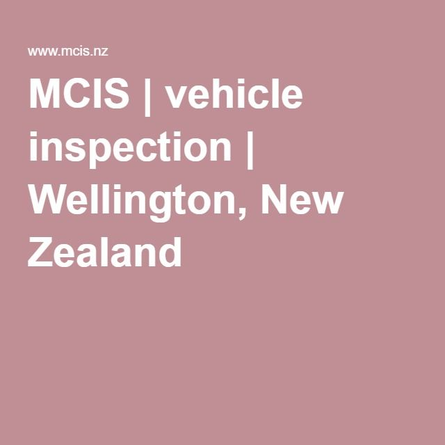 MCIS | vehicle inspection | Wellington, New Zealand