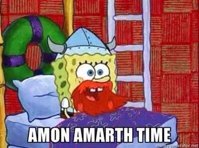 Amon amarth time!! I don't even watch spongebob and this made me laugh!