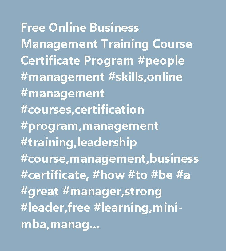 Free Online Business Management Training Course Certificate Program #people #management #skills,online #management #courses,certification #program,management #training,leadership #course,management,business #certificate, #how #to #be #a #great #manager,strong #leader,free #learning,mini-mba,management #styles,manager #tools,deal #with #conflict,how #to #interview,difficult #employee,sexual #harassment,clock #in #late,how #to #fire #someone,new #hire,team #building,online #courses,management…