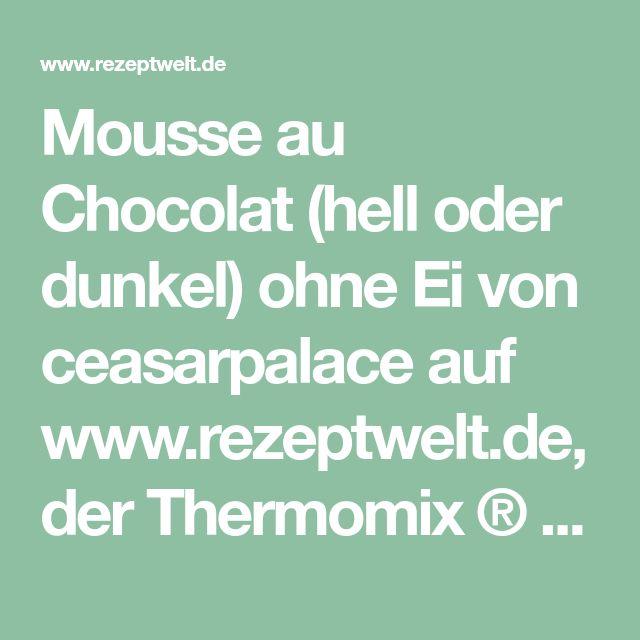 Mousse au Chocolat (hell oder dunkel) ohne Ei von ceasarpalace auf www.rezeptwelt.de, der Thermomix ® Community
