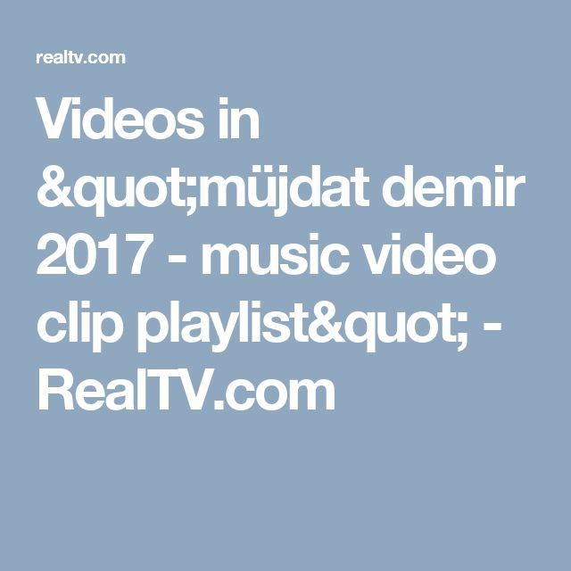 "Videos in ""müjdat demir 2017 - music video clip playlist"" - RealTV.com"