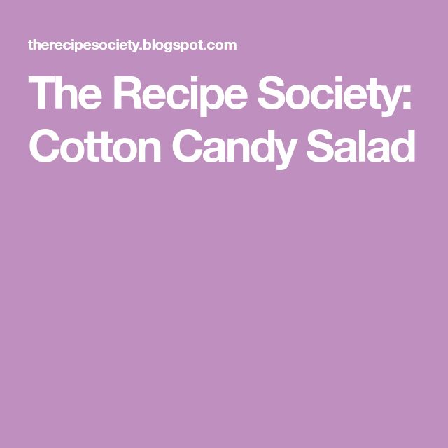 The Recipe Society: Cotton Candy Salad