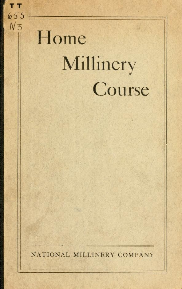 Home millinery course; a thorough, practical an...