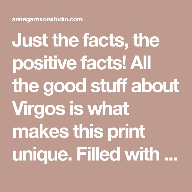 Just the facts, the positive facts! All the good stuff about Virgos is what makes this print unique. Filled with fun lettering and a star map in the center. - Anne Garrison Studio