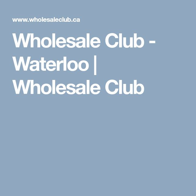 Wholesale Club - Waterloo   Wholesale Club