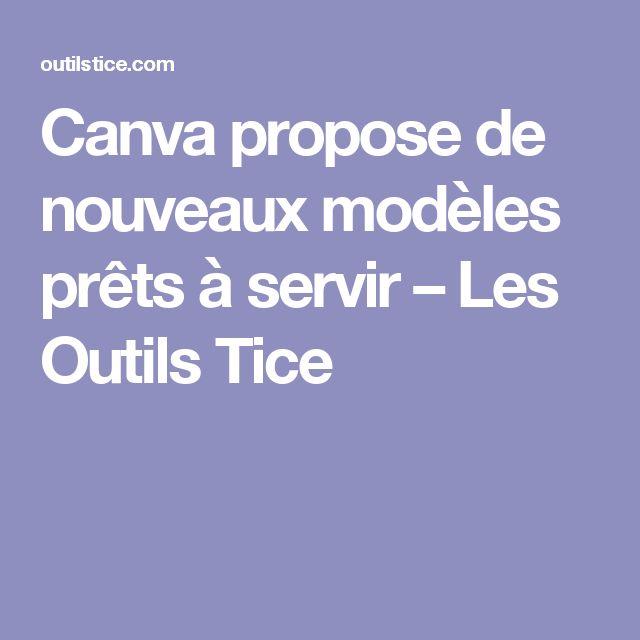 Canva propose de nouveaux modèles prêts à servir – Les Outils Tice