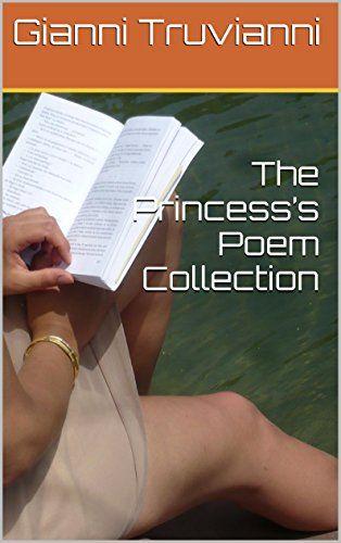 The Princess's Poem Collection (English Edition) de Gianni Truvianni https://www.amazon.es/dp/B00XJKLL88/ref=cm_sw_r_pi_dp_I1q.wbDB4CJWS