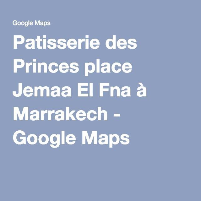 Patisserie des Princes place Jemaa El Fna à Marrakech - GoogleMaps
