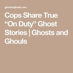 "Cops Share True ""On Duty"" Ghost Stories 