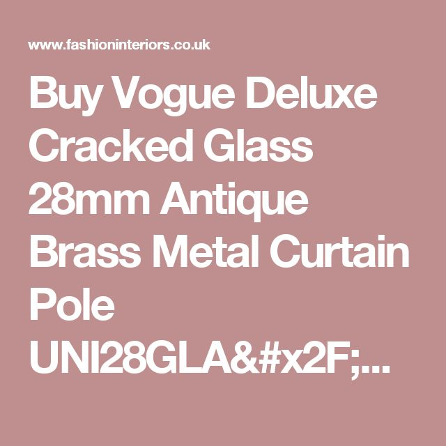 Buy Vogue Deluxe Cracked Glass 28mm Antique Brass Metal Curtain Pole UNI28GLA/AB | Fashion Interiors