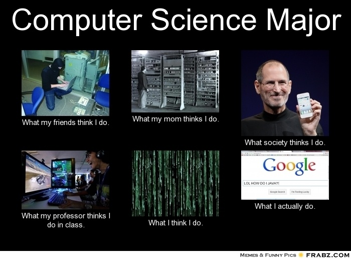 Computer Science Major... - Meme Generator What i do