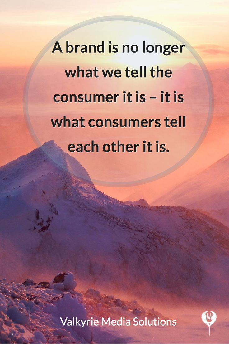 Valkyrie Media Solutions  A brand is no longer what we tell the consumer it is – it is what consumers tell each other it is. #smm #socialmedia #socialmediamarketing