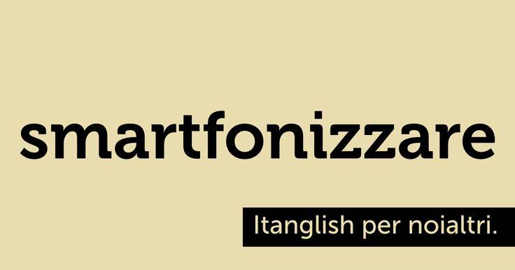 Smartfonizzare (#smartphone). Meucci si dice fosse italiano. #itanglish