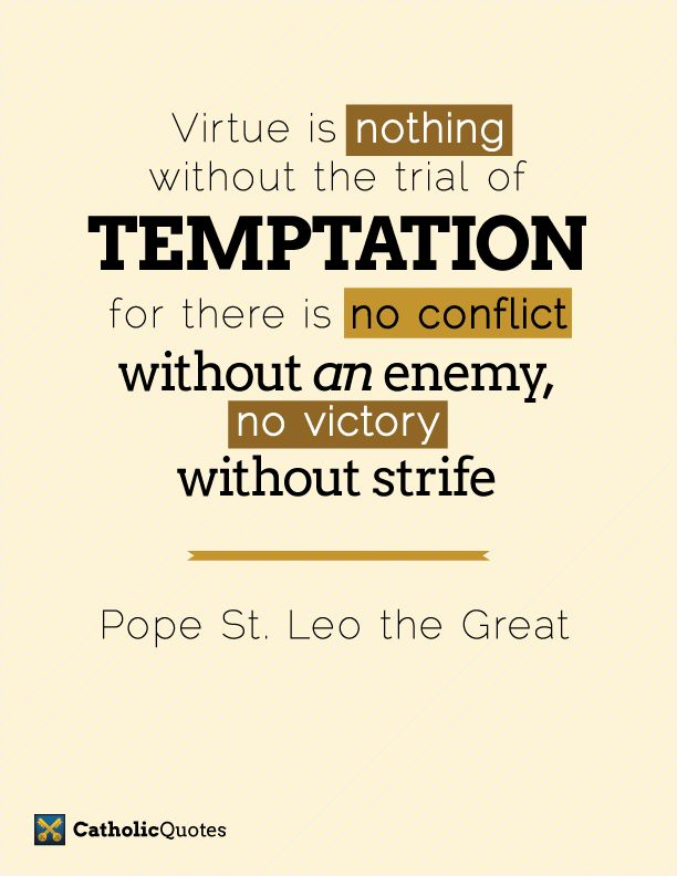 This is what I need to remember when I am fighting temptation: Times when I facing something I have struggled with before, I am facing them because I am strong now and the Devil doesn't like that.