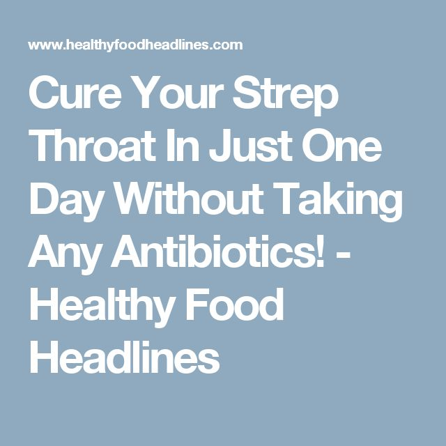 Cure Your Strep Throat In Just One Day Without Taking Any Antibiotics! - Healthy Food Headlines