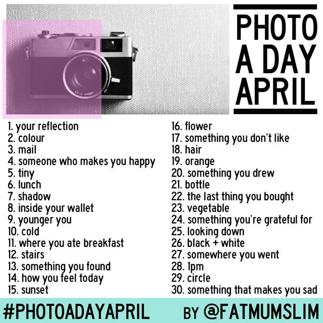 April photo a day list   #photoadayApril    Take a photo each day in April and share on Instagram, Facebook, Twitter or Pinterest