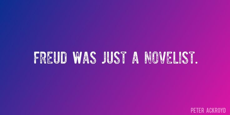 Quote by Peter Ackroyd => Freud was just a novelist.