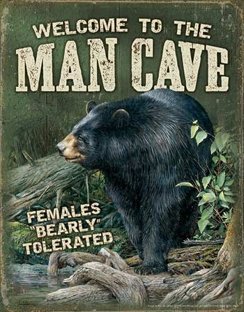 """Welcome to the Man Cave Females Bearly Tolerated Black Bear Tin Sign IMAGE BY RON VAN GILDER 12-1/2"""" x 16"""" Instant decor, so very welcoming, visually appealing and a true reflection of your interest i"""